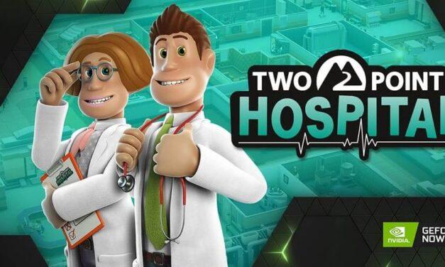 Two Point Hospital vuelve a GeForce NOW junto con nuevos lanzamientos